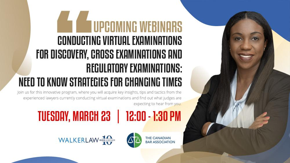 Conducting Virtual Examinations for Discovery, Cross Examinations and Regulatory Examinations Need to Know Strategies for Changing Times